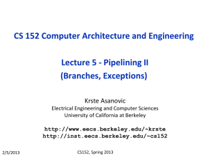 CS 152 Computer Architecture and Engineering Lecture 5 - Pipelining II