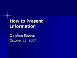 How to Present Information Christine Robson October 25, 2007