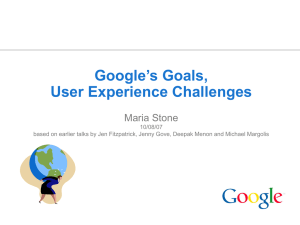 Google's Goals, User Experience Challenges Maria Stone 10/08/07