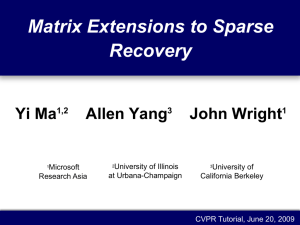 Matrix Extensions to Sparse Recovery Yi Ma Allen Yang
