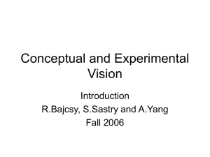 Conceptual and Experimental Vision Introduction R.Bajcsy, S.Sastry and A.Yang
