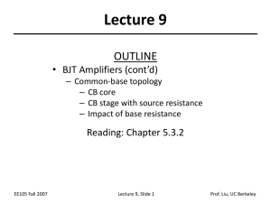 Lecture 9 OUTLINE • BJT Amplifiers (cont'd) Reading: Chapter 5.3.2