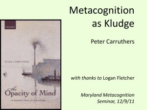 Metacognition as Kludge Peter Carruthers with thanks to