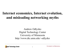 Internet economics, Internet evolution, and misleading networking myths Andrew Odlyzko Digital Technology Center