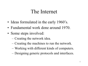 The Internet • Ideas formulated in the early 1960's.