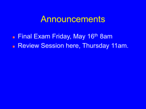 Announcements Final Exam Friday, May 16 8am Review Session here, Thursday 11am.