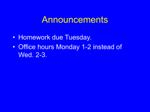 Announcements • Homework due Tuesday. • Office hours Monday 1-2 instead of