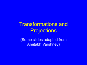 Transformations and Projections (Some slides adapted from Amitabh Varshney)
