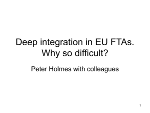 Deep intergration in EU FTAs - why so difficult? by Peter Holmes with colleagues [PPT 56.00KB]