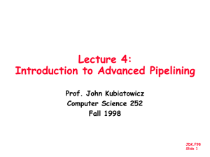 Lecture 4: Introduction to Advanced Pipelining Prof. John Kubiatowicz Computer Science 252