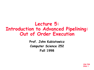 Lecture 5: Introduction to Advanced Pipelining: Out of Order Execution Prof. John Kubiatowicz