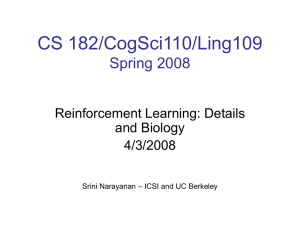 CS 182/CogSci110/Ling109 Spring 2008 Reinforcement Learning: Details and Biology