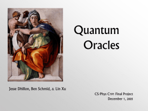 Quantum Oracles Jesse Dhillon, Ben Schmid, & Lin Xu CS/Phys C191 Final Project