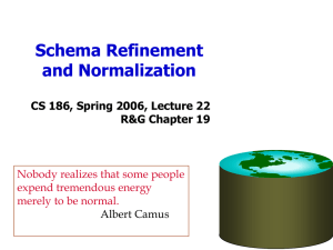 Schema Refinement and Normalization CS 186, Spring 2006, Lecture 22 R&G Chapter 19