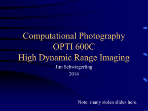 Computational Photography OPTI 600C High Dynamic Range Imaging Jim Schwiegerling