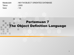 Pertemuan 7 The Object Definition Language Matakuliah : M0174/OBJECT ORIENTED DATABASE