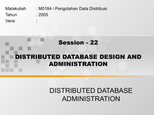 DISTRIBUTED DATABASE ADMINISTRATION Session - 22 DISTRIBUTED DATABASE DESIGN AND