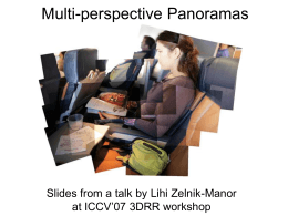 Multi-perspective Panoramas Slides from a talk by Lihi Zelnik-Manor