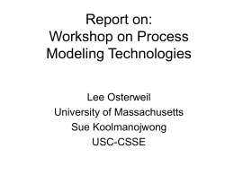 Report on: Workshop on Process Modeling Technologies Lee Osterweil