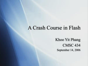 A Crash Course in Flash Khoo Yit Phang CMSC 434 September 14, 2006