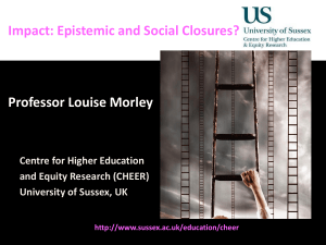 Impact: Epistemic and Social Closures? Professor Louise Morley Centre for Higher Education