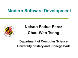 Modern Software Development Nelson Padua-Perez Chau-Wen Tseng Department of Computer Science