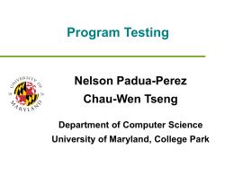 Program Testing Nelson Padua-Perez Chau-Wen Tseng Department of Computer Science
