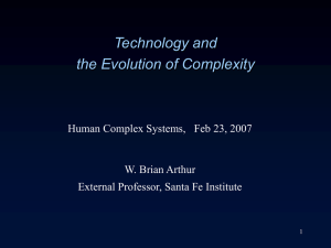 Technology and the Evolution of Complexity W. Brian Arthur