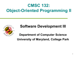 CMSC 132: Object-Oriented Programming II Software Development III Department of Computer Science