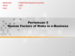 Pertemuan 5 Human Factors of Risks in e-Business Matakuliah : F0662/Web Based Accounting