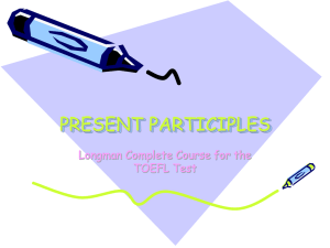 PRESENT PARTICIPLES Longman Complete Course for the TOEFL Test