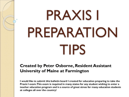 PRAXIS I PREPARATION TIPS Created by Peter Osborne, Resident Assistant