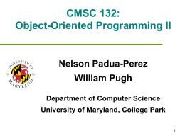 CMSC 132: Object-Oriented Programming II Nelson Padua-Perez William Pugh