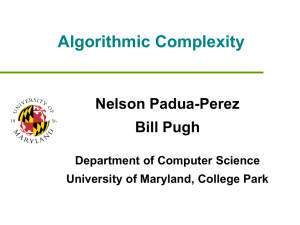 Algorithmic Complexity Nelson Padua-Perez Bill Pugh Department of Computer Science