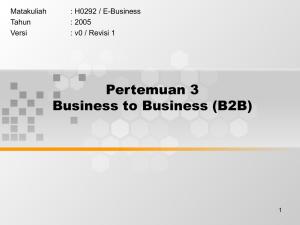 Pertemuan 3 Business to Business (B2B) Matakuliah : H0292 / E-Business