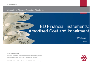 ED Financial Instruments: Amortised Cost and Impairment Webcast International Financial Reporting Standards