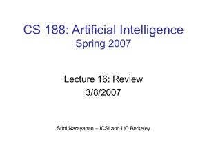 CS 188: Artificial Intelligence Spring 2007 Lecture 16: Review 3/8/2007