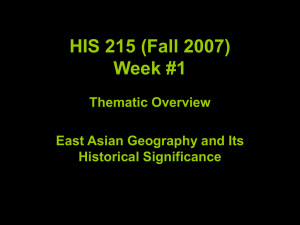 HIS 215 (Fall 2007) Week #1 Thematic Overview East Asian Geography and Its