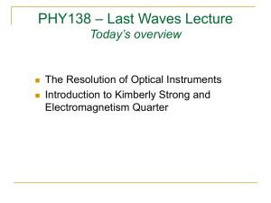 – Last Waves Lecture PHY138 Today's overview The Resolution of Optical Instruments