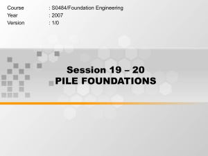 Session 19 – 20 PILE FOUNDATIONS Course : S0484/Foundation Engineering
