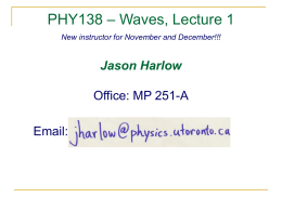 – Waves, Lecture 1 PHY138 Jason Harlow Office: MP 251-A