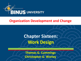 Chapter Sixteen: Work Design Organization Development and Change Thomas G. Cummings