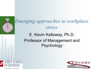 Emerging approaches to workplace stress E. Kevin Kelloway, Ph.D. Professor of Management and