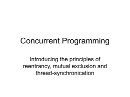 Concurrent Programming Introducing the principles of reentrancy, mutual exclusion and thread-synchronication