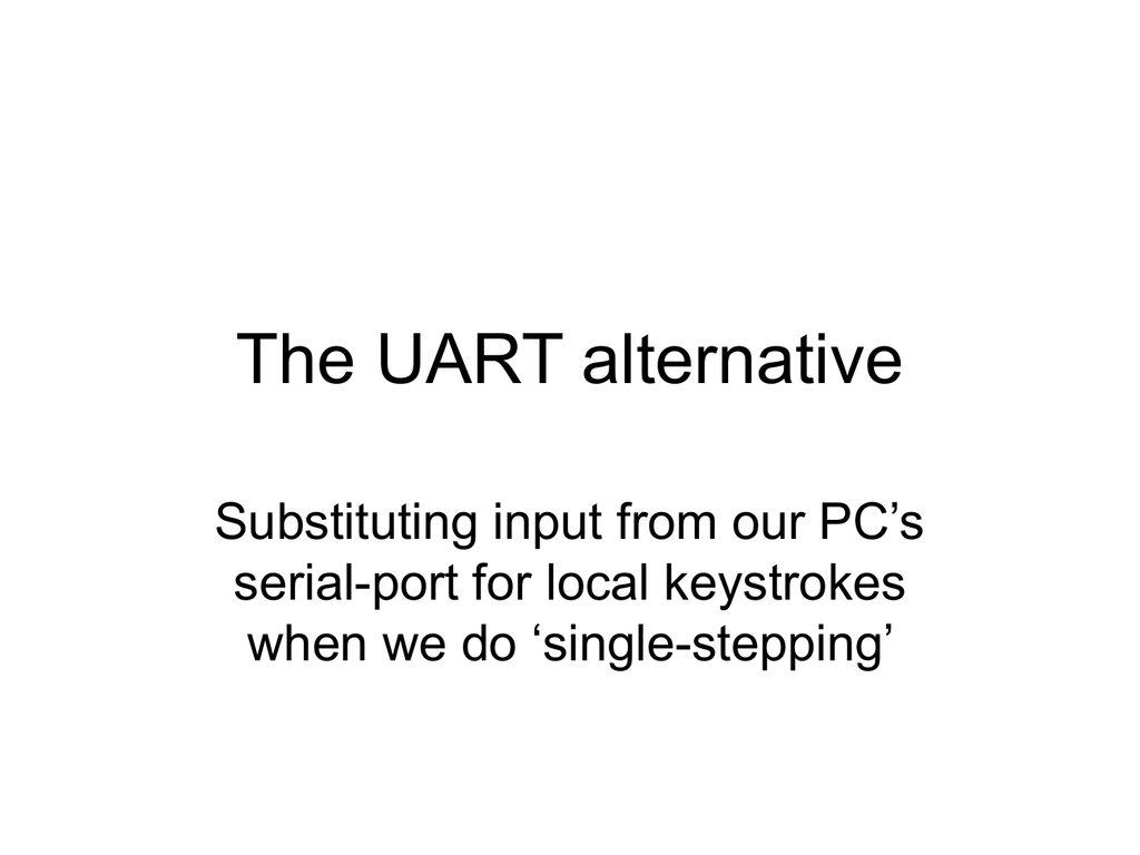 The UART alternative Substituting input from our PC's serial
