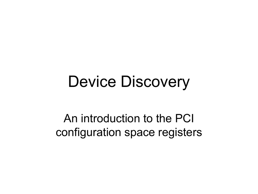 Device Discovery An introduction to the PCI configuration