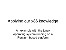 Applying our x86 knowledge An example with the Linux Pentium-based platform