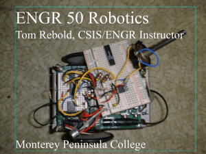 ENGR 50 Robotics Tom Rebold, CSIS/ENGR Instructor Monterey Peninsula College Tom Rebold