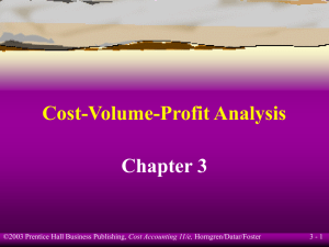 Cost-Volume-Profit Analysis Chapter 3 3 - 1 Cost Accounting 11/e,