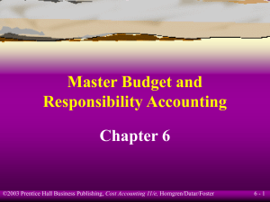 Chapter 6 Master Budget and Responsibility Accounting 6 - 1